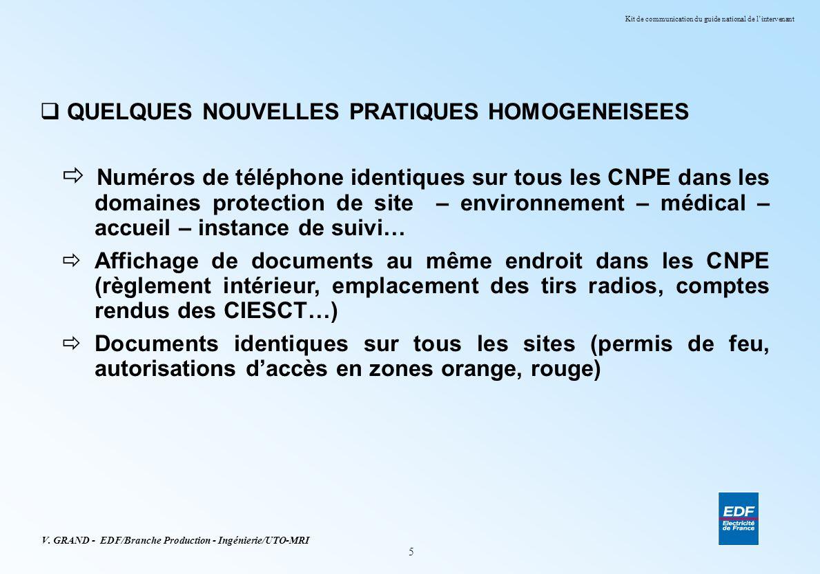5 V. GRAND - EDF/Branche Production - Ingénierie/UTO-MRI Kit de communication du guide national de lintervenant QUELQUES NOUVELLES PRATIQUES HOMOGENEI