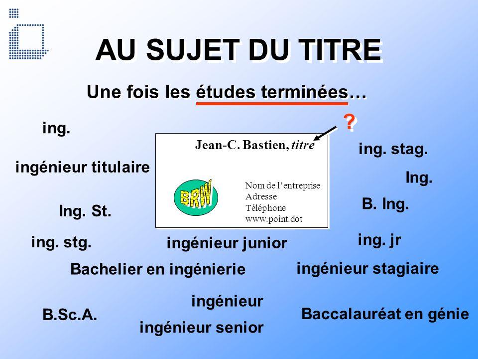 Nom de lentreprise Adresse Téléphone www.point.dot Nom de lentreprise Adresse Téléphone www.point.dot Jean-C. Bastien, titre Une fois les études termi
