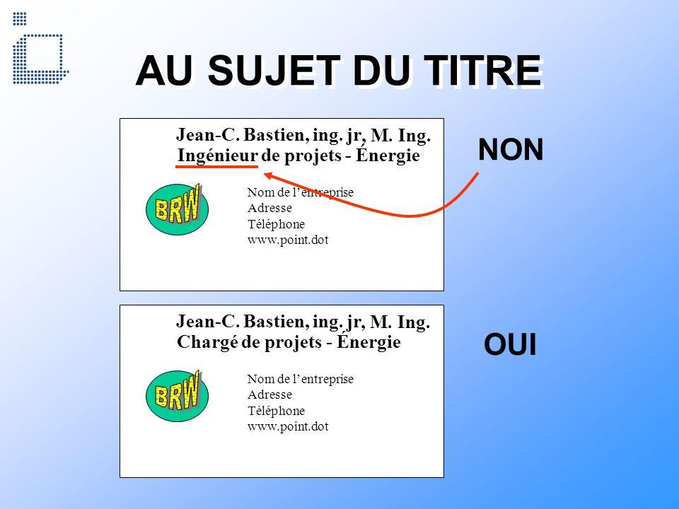 Nom de lentreprise Adresse Téléphone www.point.dot Jean-C. Bastien, ing. jr AU SUJET DU TITRE NON Ingénieur de projets - Énergie, M. Ing. OUI Nom de l