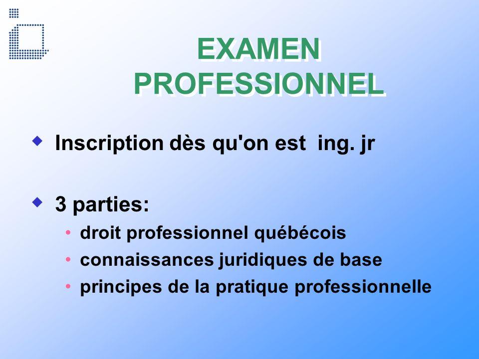 EXAMEN PROFESSIONNEL Inscription dès qu'on est ing. jr 3 parties: droit professionnel québécois connaissances juridiques de base principes de la prati