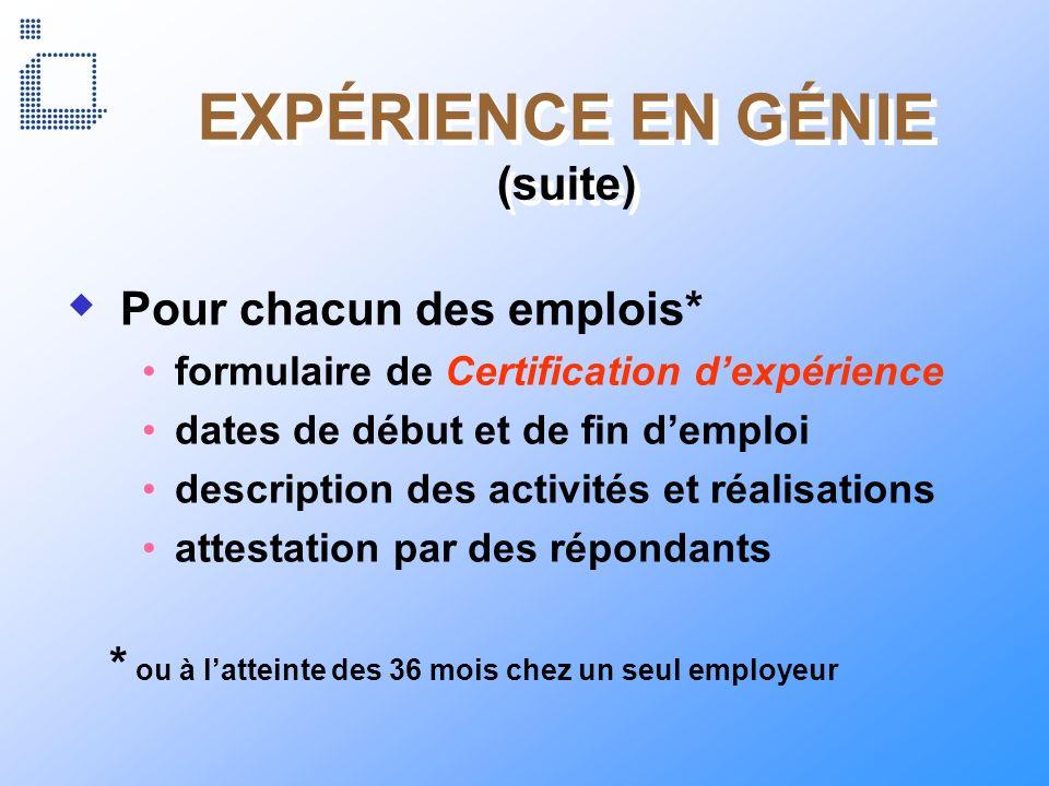 EXPÉRIENCE EN GÉNIE (suite) Pour chacun des emplois* formulaire de Certification dexpérience dates de début et de fin demploi description des activité