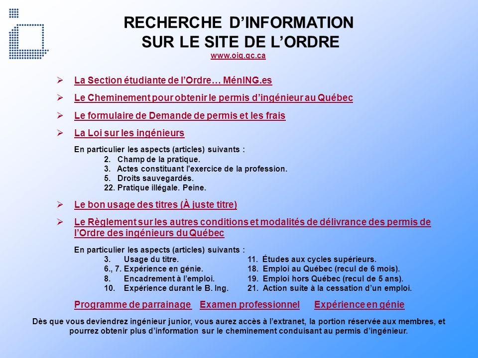 RECHERCHE DINFORMATION SUR LE SITE DE LORDRE www.oiq.qc.ca La Section étudiante de lOrdre… MénING.es Le Cheminement pour obtenir le permis dingénieur
