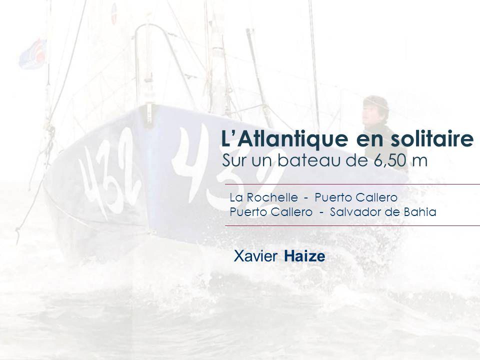 Xavier Haize LAtlantique en solitaire Sur un bateau de 6,50 m La Rochelle - Puerto Callero Puerto Callero - Salvador de Bahia