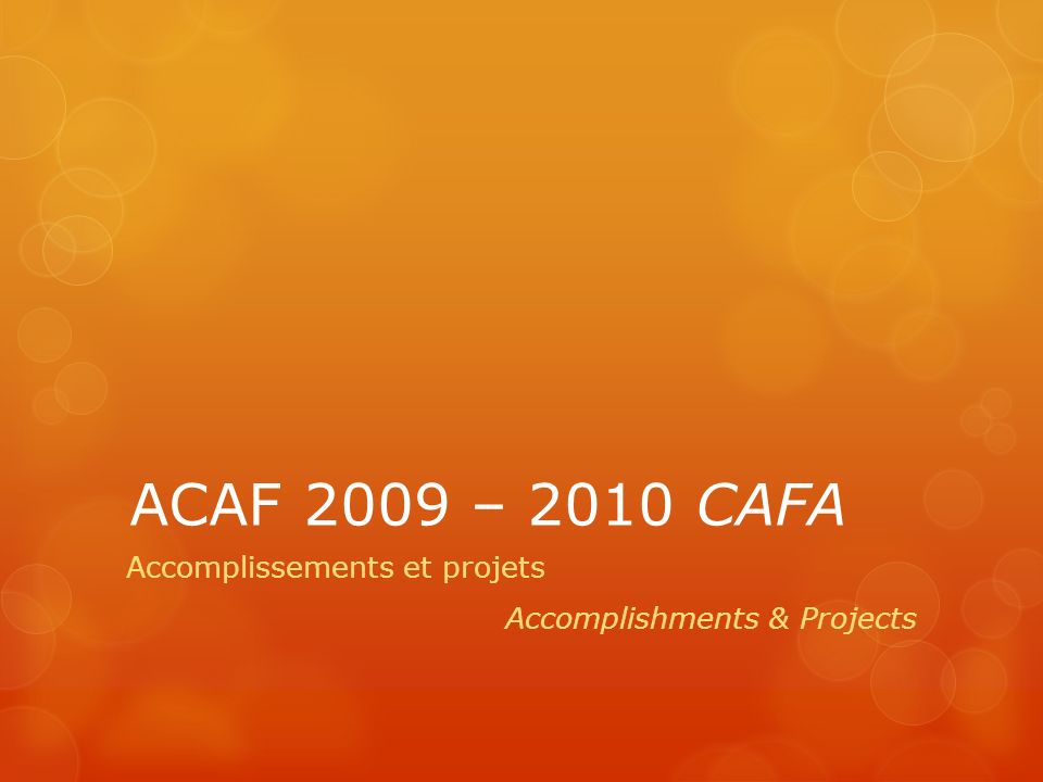 ACAF 2009 – 2010 CAFA Accomplissements et projets Accomplishments & Projects