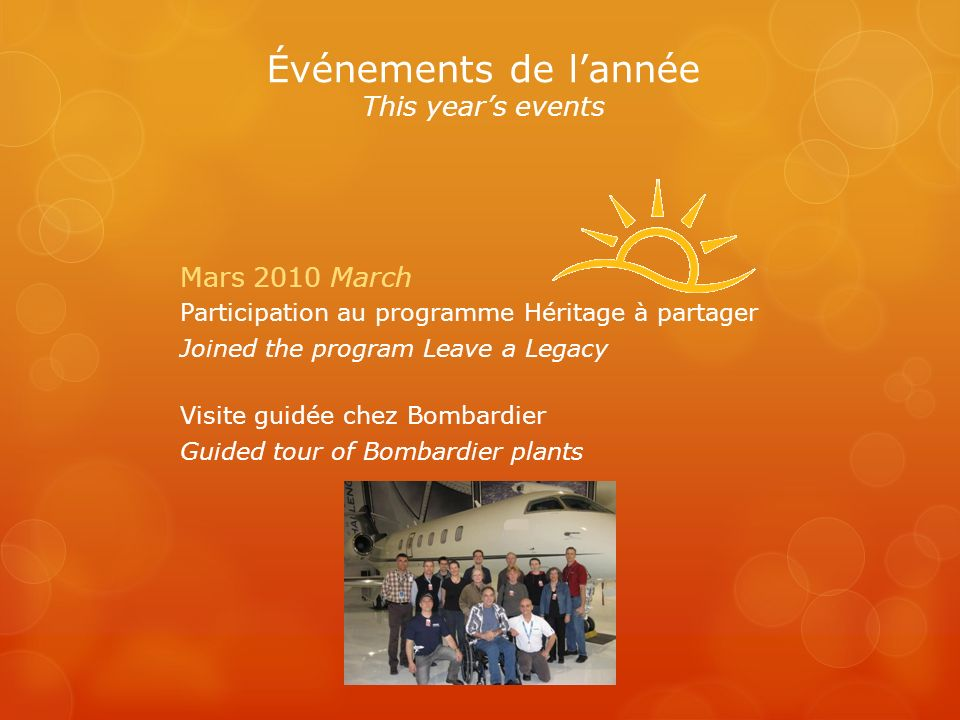 Mars 2010 March Participation au programme Héritage à partager Joined the program Leave a Legacy Visite guidée chez Bombardier Guided tour of Bombardier plants