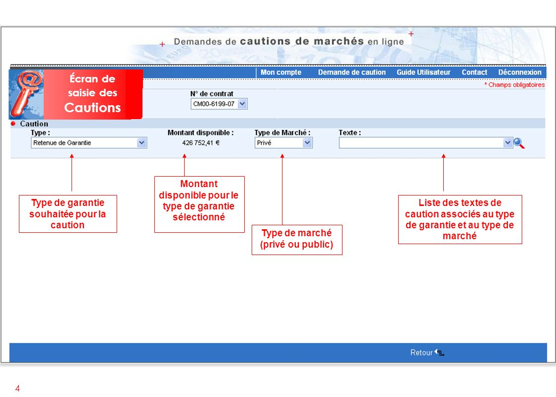 4 Type de garantie souhaitée pour la caution Montant disponible pour le type de garantie sélectionné Liste des textes de caution associés au type de garantie et au type de marché Type de marché (privé ou public) Écran de saisie des Cautions