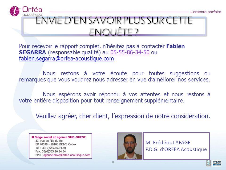 8 Pour recevoir le rapport complet, nhésitez pas à contacter Fabien SEGARRA (responsable qualité) au 05-55-86-34-50 ou fabien.segarra@orfea-acoustique