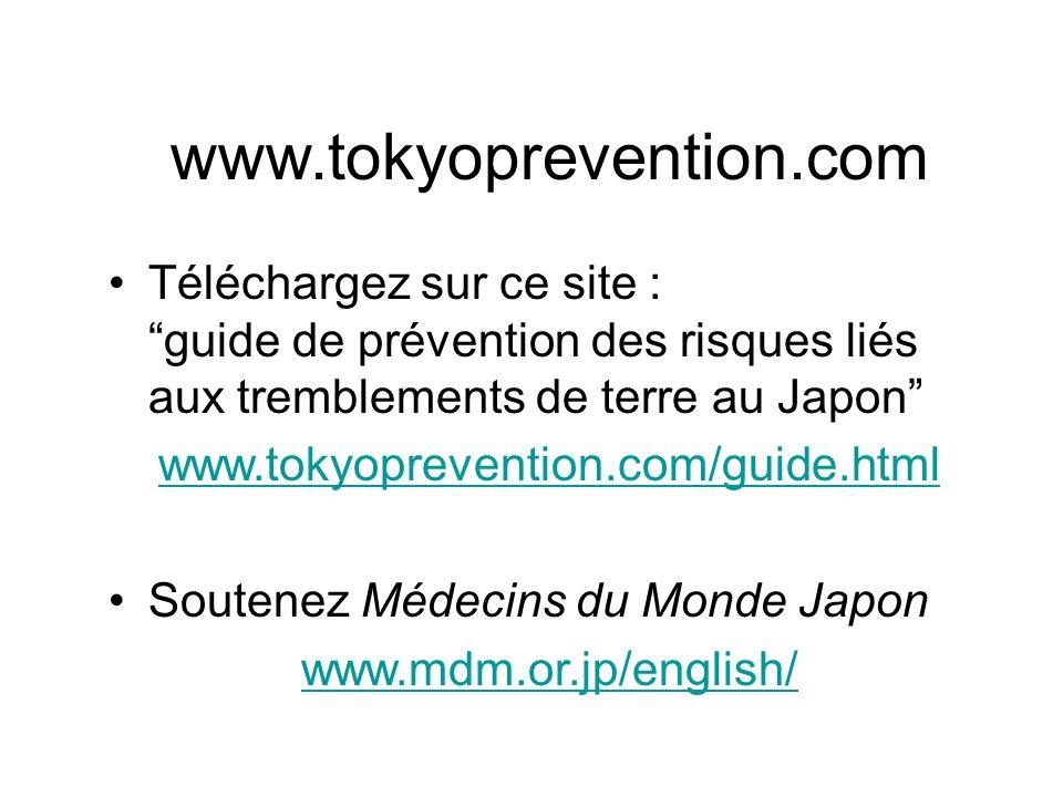 www.tokyoprevention.com Téléchargez sur ce site : guide de prévention des risques liés aux tremblements de terre au Japon www.tokyoprevention.com/guid