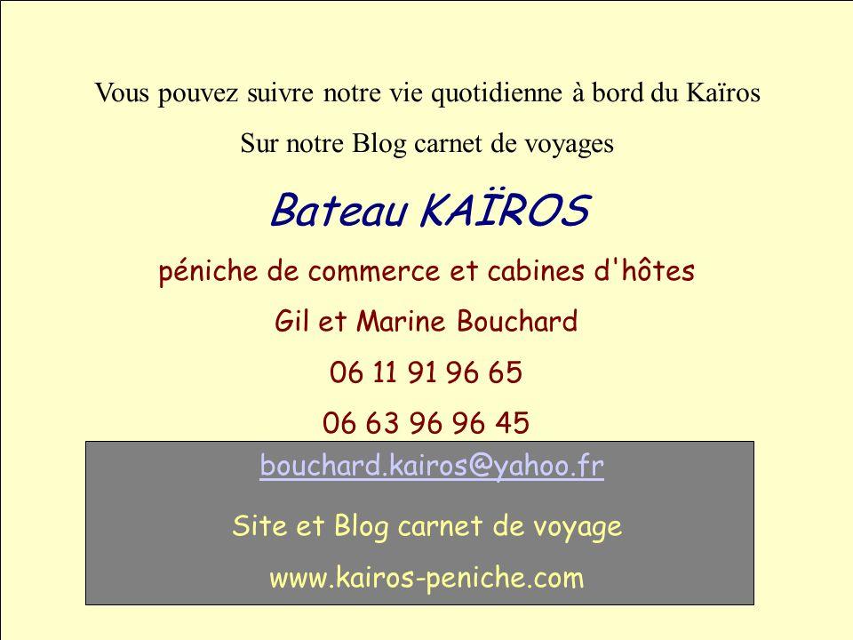 Fin, coordonnées Vous pouvez suivre notre vie quotidienne à bord du Kaïros Sur notre Blog carnet de voyages Bateau KAÏROS péniche de commerce et cabin