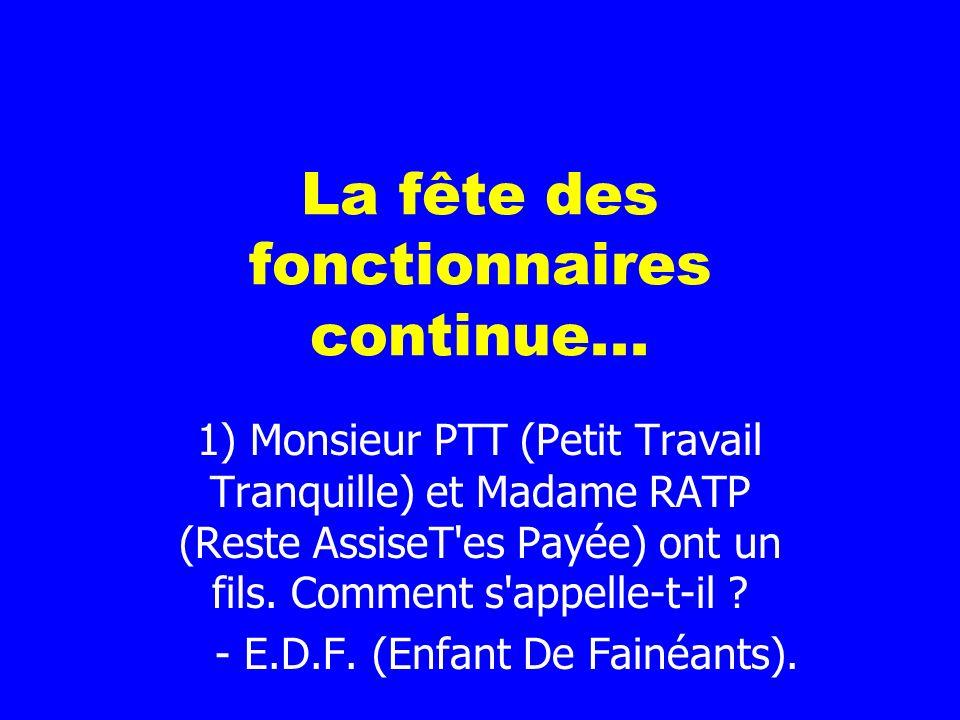 La fête des fonctionnaires continue... 1) Monsieur PTT (Petit Travail Tranquille) et Madame RATP (Reste AssiseT'es Payée) ont un fils. Comment s'appel