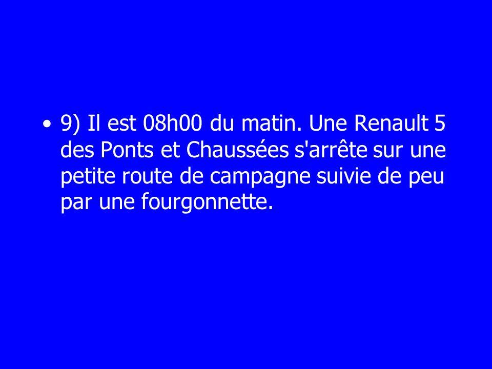 9) Il est 08h00 du matin. Une Renault 5 des Ponts et Chaussées s'arrête sur une petite route de campagne suivie de peu par une fourgonnette.