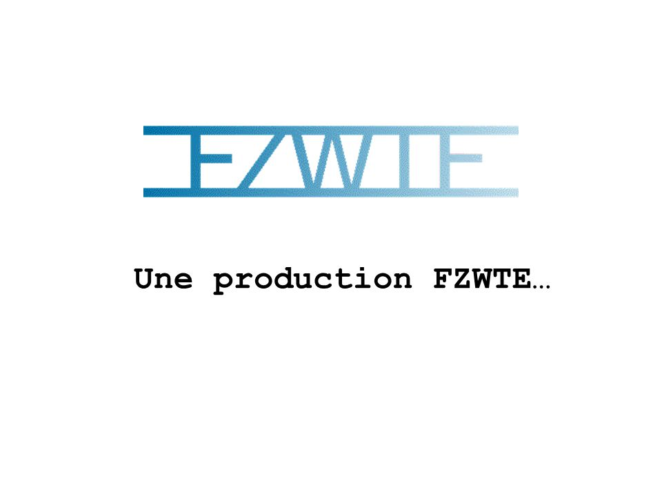 Une production FZWTE…