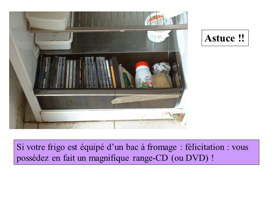 Astuce !! Si votre frigo est équipé dun bac à fromage : félicitation : vous possédez en fait un magnifique range-CD (ou DVD) !