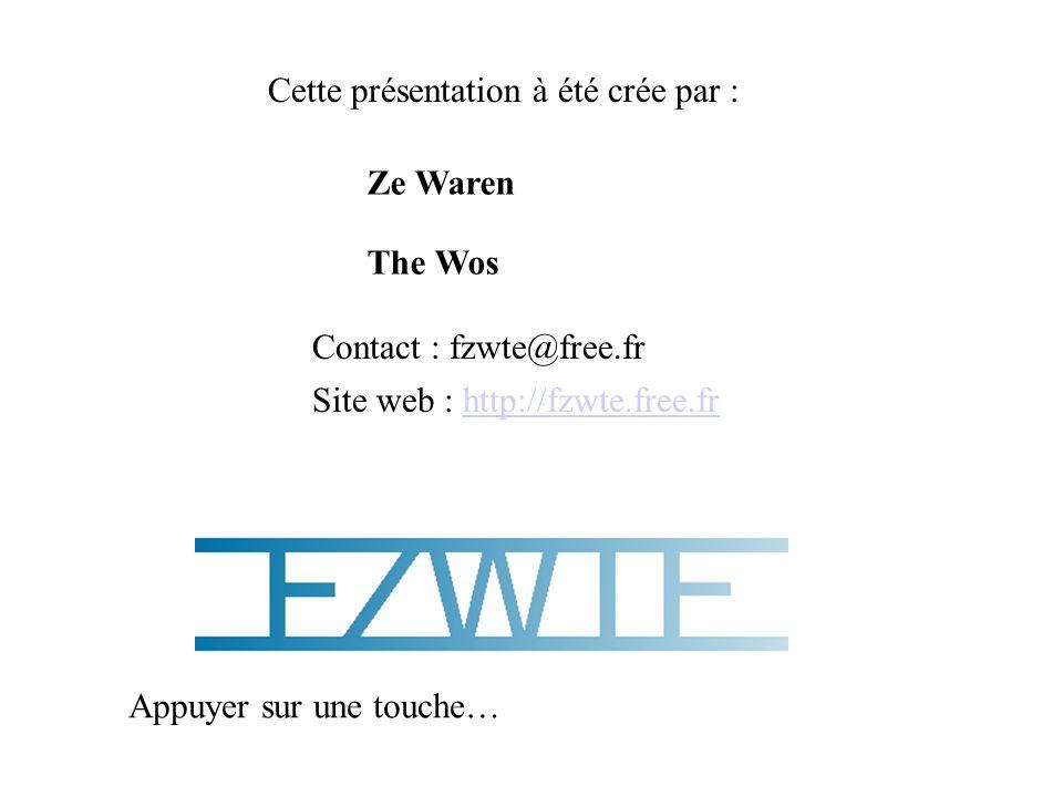 Cette présentation à été crée par : Ze Waren The Wos Contact : fzwte@free.fr Site web : http://fzwte.free.frhttp://fzwte.free.fr Appuyer sur une touch