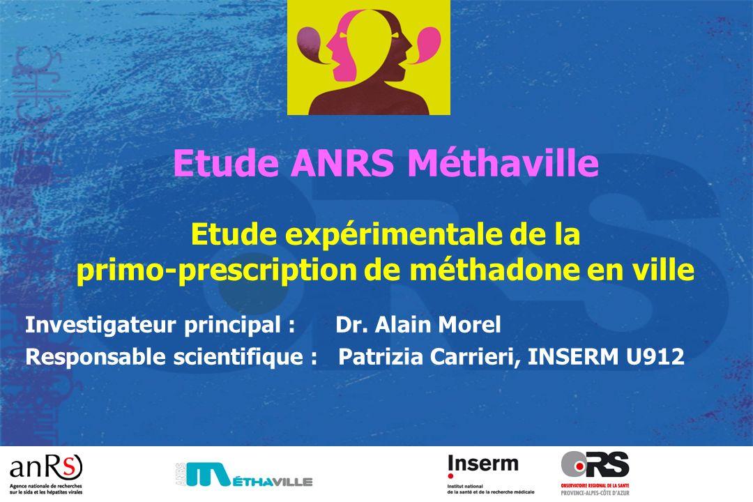 Etude ANRS Méthaville Etude expérimentale de la primo-prescription de méthadone en ville Investigateur principal : Dr. Alain Morel Responsable scienti