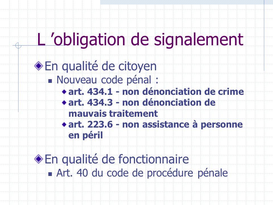 L obligation de signalement En qualité de citoyen Nouveau code pénal : art.