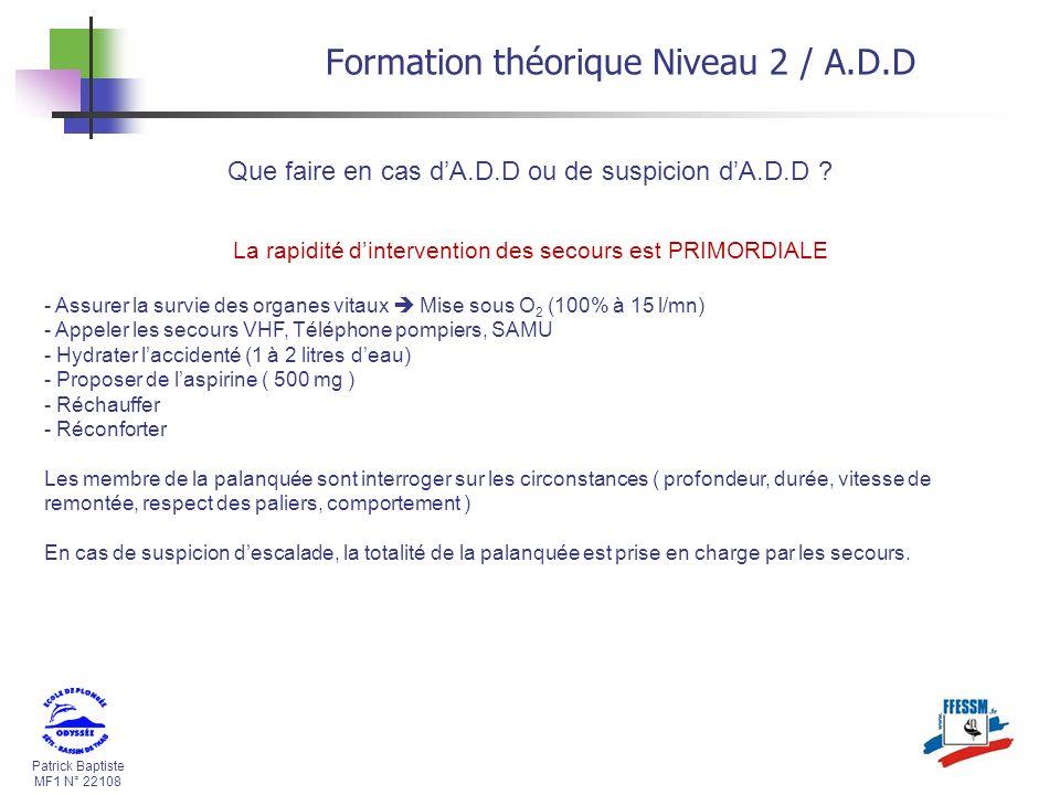 Patrick Baptiste MF1 N° 22108 Formation théorique Niveau 2 / A.D.D Que faire en cas dA.D.D ou de suspicion dA.D.D ? La rapidité dintervention des seco