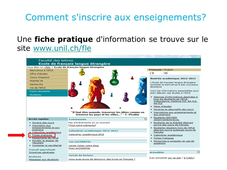 10 Comment s'inscrire aux enseignements? Une fiche pratique d'information se trouve sur le site www.unil.ch/flewww.unil.ch/fle