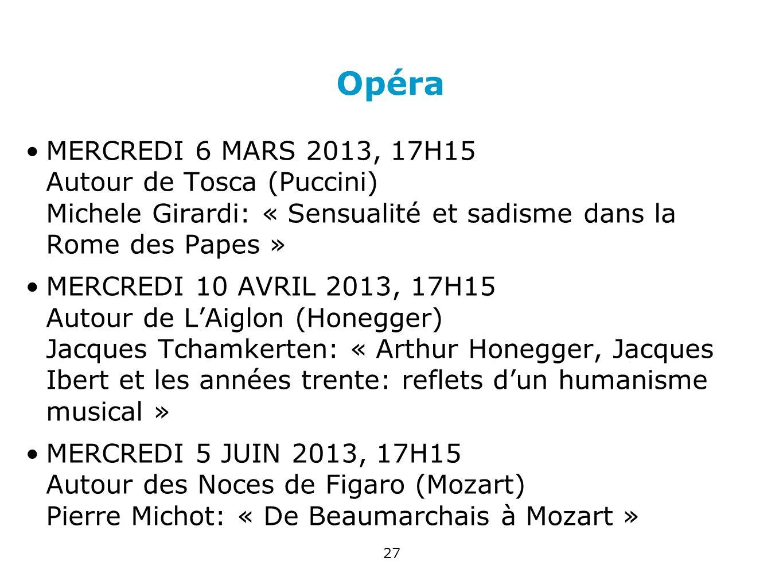 Opéra MERCREDI 6 MARS 2013, 17H15 Autour de Tosca (Puccini) Michele Girardi: « Sensualité et sadisme dans la Rome des Papes » MERCREDI 10 AVRIL 2013,