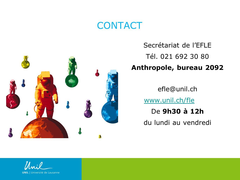 3 CONTACT Secrétariat de lEFLE Tél. 021 692 30 80 Anthropole, bureau 2092 efle@unil.ch www.unil.ch/fle De 9h30 à 12h du lundi au vendredi