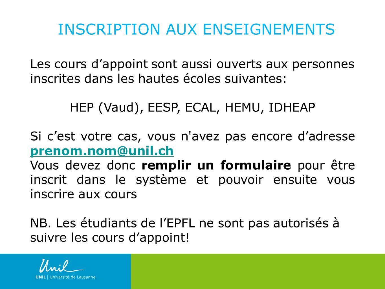 5 INSCRIPTION AUX ENSEIGNEMENTS Les cours dappoint sont aussi ouverts aux personnes inscrites dans les hautes écoles suivantes: HEP (Vaud), EESP, ECAL