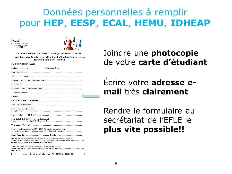 6 Données personnelles à remplir pour HEP, EESP, ECAL, HEMU, IDHEAP Écrire votre adresse e- mail très clairement Joindre une photocopie de votre carte