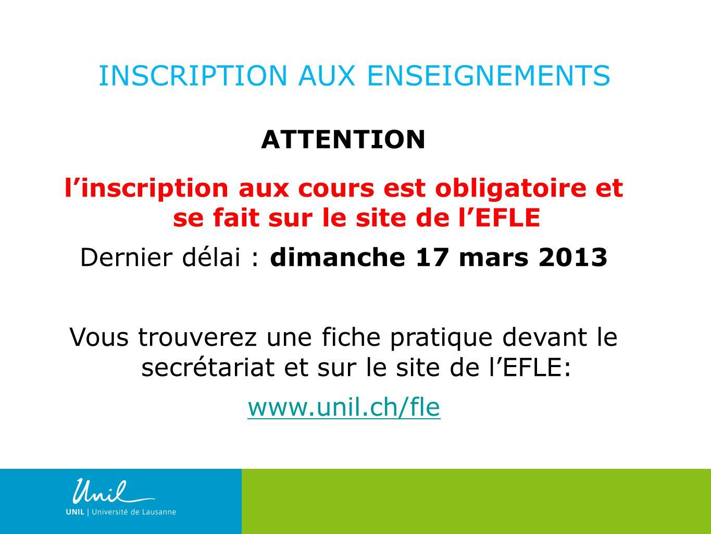 9 ATTENTION linscription aux cours est obligatoire et se fait sur le site de lEFLE Dernier délai : dimanche 17 mars 2013 Vous trouverez une fiche prat