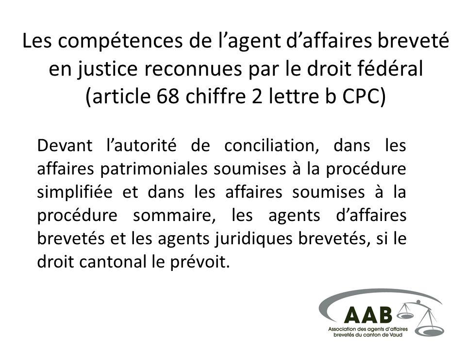 Les compétences de lagent daffaires breveté en justice reconnues par le droit fédéral (article 68 chiffre 2 lettre b CPC) Devant lautorité de concilia