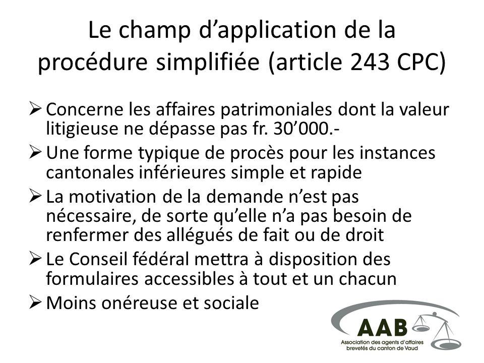 Le champ dapplication de la procédure simplifiée (article 243 CPC) Concerne les affaires patrimoniales dont la valeur litigieuse ne dépasse pas fr. 30