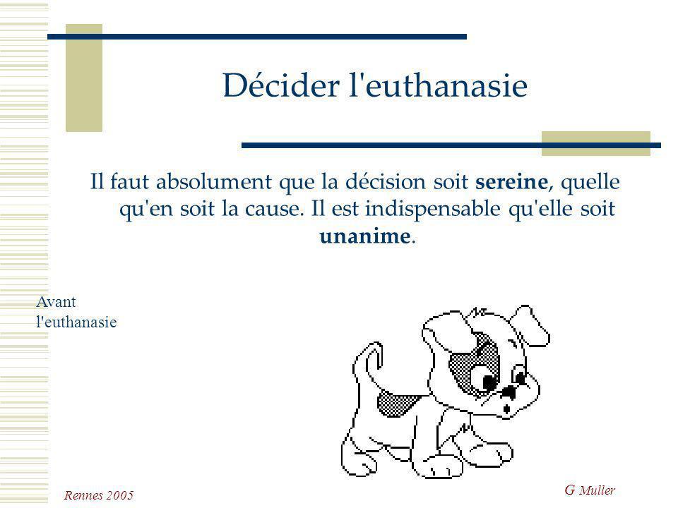 G Muller Rennes 2005 Préparer l'euthanasie Pour aider à cette décision décrire les séquences de l'euthanasie décrire les sensations prévoir qui sera p