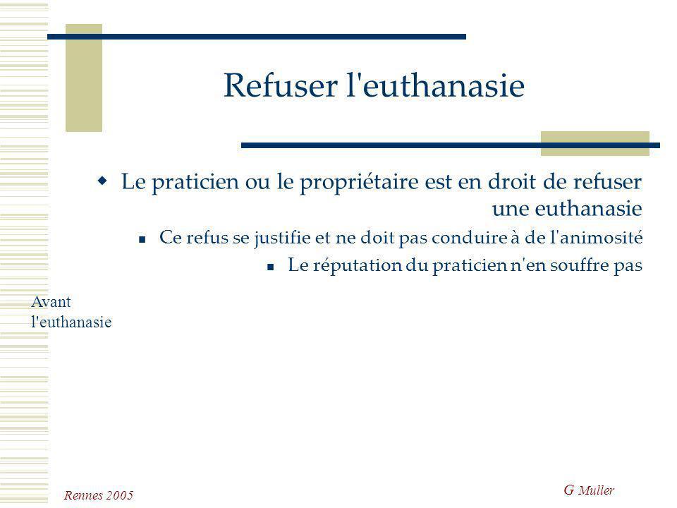 G Muller Rennes 2005 Décider l'euthanasie Il faut absolument que la décision soit sereine, quelle qu'en soit la cause. Il est indispensable qu'elle so