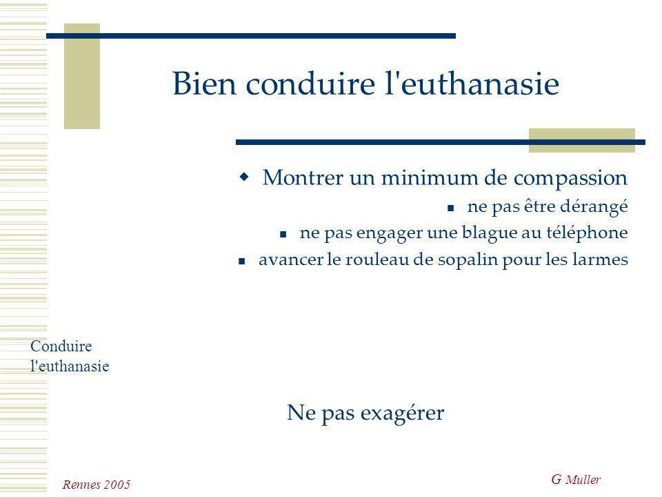 G Muller Rennes 2005 Bien conduire l'euthanasie Il est préférable de poser un cathéter ou une tubulure anesthésier l'animal avant est souvent bien per