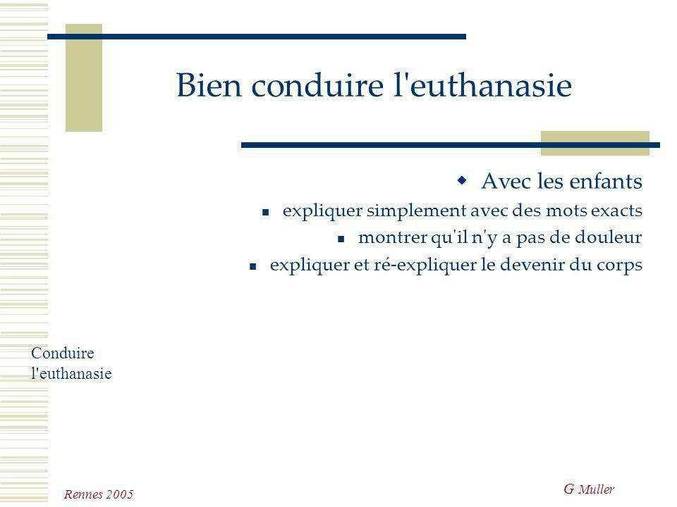 G Muller Rennes 2005 Bien conduire l'euthanasie Montrer un minimum de compassion laisser seuls les patients avec le corps de l'animal, pour permettre