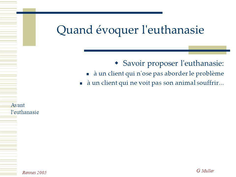 G Muller Rennes 2005 Quand évoquer l'euthanasie Savoir évoquer une euthanasie pour un client qui est en droit de se poser des questions: euthanasie ve