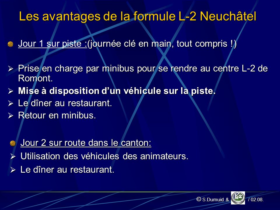 Les avantages de la formule L-2 Neuchâtel (journée clé en main, tout compris !) Jour 1 sur piste :(journée clé en main, tout compris !) Prise en charge par minibus pour se rendre au centre L-2 de Romont.