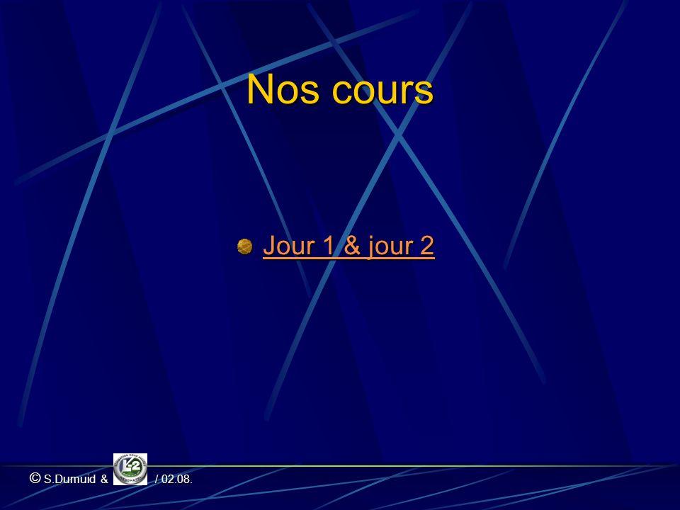 Nos cours Jour 1 & jour 2 Jour 1 & jour 2 © S.Dumuid & / 02.08.