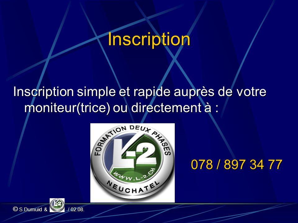 Inscription Inscription simple et rapide auprès de votre moniteur(trice) ou directement à : 078 / 897 34 77 © S.Dumuid & / 02.08.