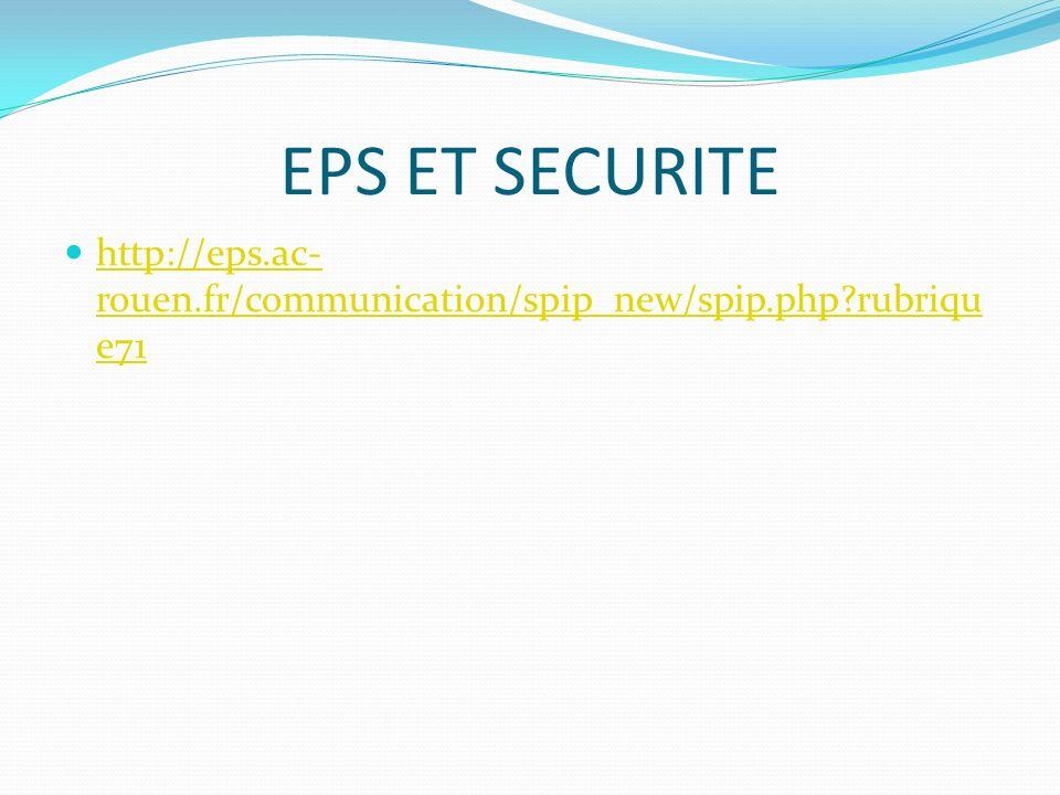 EPS ET SECURITE http://eps.ac- rouen.fr/communication/spip_new/spip.php?rubriqu e71 http://eps.ac- rouen.fr/communication/spip_new/spip.php?rubriqu e71