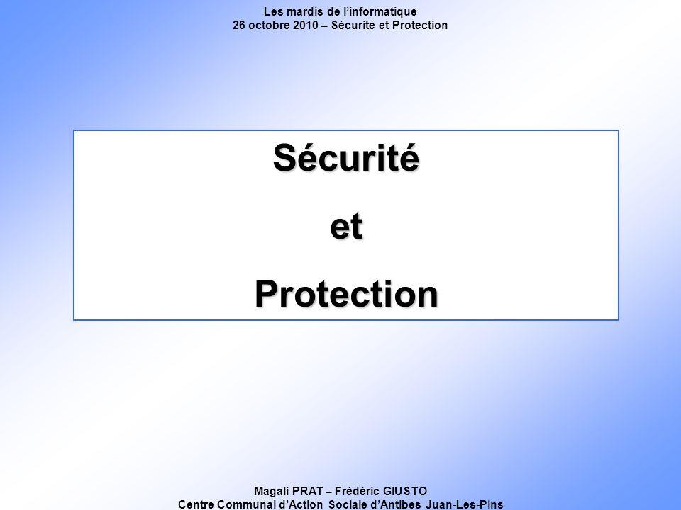 Les mardis de linformatique 26 octobre 2010 – Sécurité et Protection Magali PRAT – Frédéric GIUSTO Centre Communal dAction Sociale dAntibes Juan-Les-Pins SécuritéetProtection
