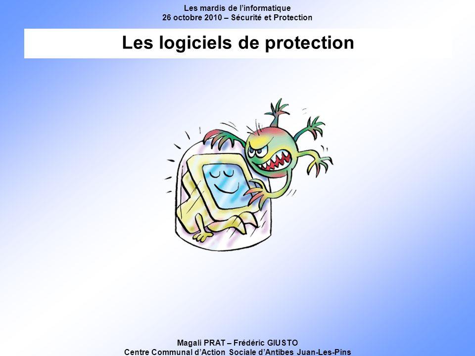 Les mardis de linformatique 26 octobre 2010 – Sécurité et Protection Magali PRAT – Frédéric GIUSTO Centre Communal dAction Sociale dAntibes Juan-Les-Pins Les logiciels de protection