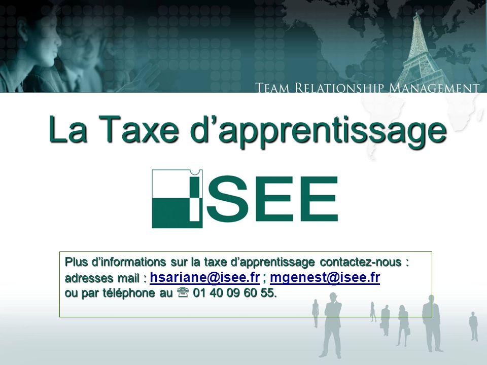La Taxe dapprentissage Plus dinformations sur la taxe dapprentissage contactez-nous : adresses mail : adresses mail : hsariane@isee.fr ; mgenest@isee.fr hsariane@isee.frmgenest@isee.fr ou par téléphone au 01 40 09 60 55.