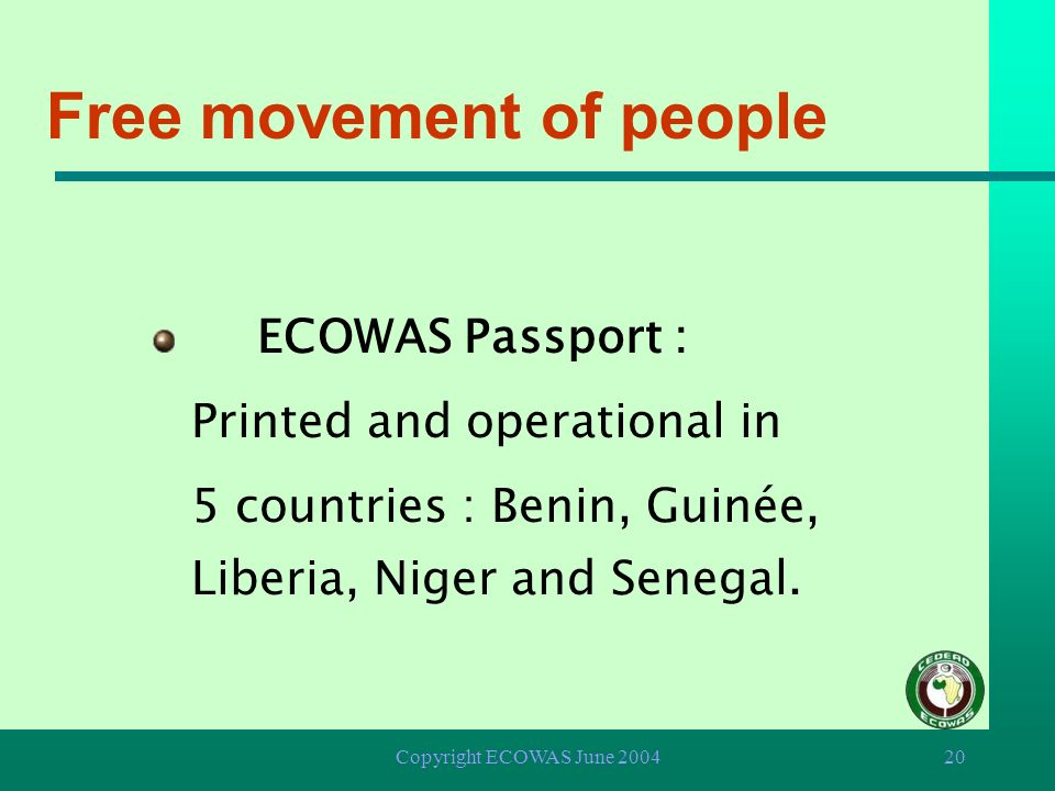 Copyright ECOWAS June 200419 Travel Certificate : Printed and operational in 7 countries : Burkina Faso, Ghana, Guinea, Niger, Nigeria and Sierra Leon