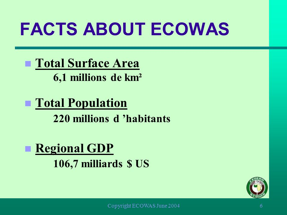 Copyright ECOWAS June 200436 Harmonisation of regulations relative to transports within Member States Creation and launching of ECOMARINE in September 2003 Transport