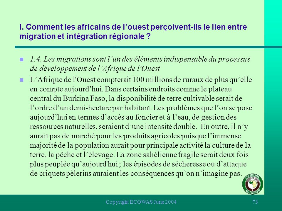 Copyright ECOWAS June 200472 n 1.4. Les migrations sont lun des éléments indispensable du processus de développement de lAfrique de l'Ouest n Pour les