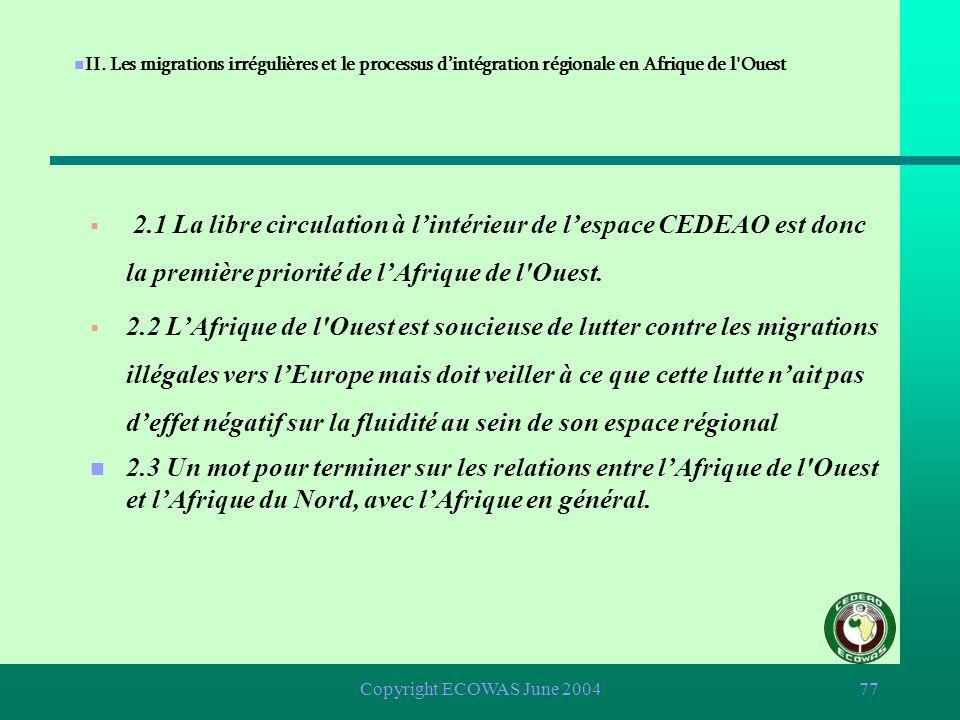 Copyright ECOWAS June 200476 n 1.5.. La CEDEAO a fait de la libre circulation des personnes le pilier de sa stratégie dintégration régionale. n Les Et