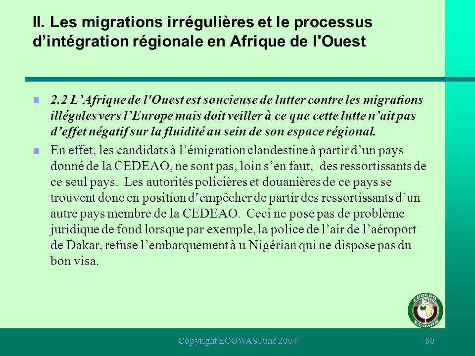 Copyright ECOWAS June 200479 n 2.2 LAfrique de l Ouest est soucieuse de lutter contre les migrations illégales vers lEurope mais doit veiller à ce que cette lutte nait pas deffet négatif sur la fluidité au sein de son espace régional.