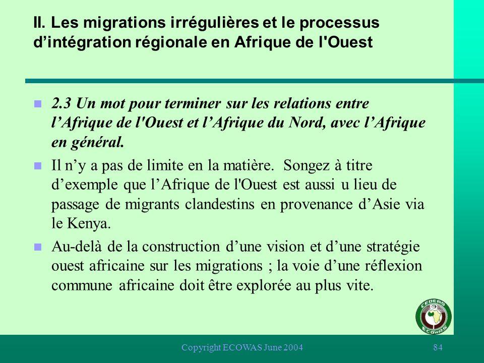 Copyright ECOWAS June 200483 n 2.3 Un mot pour terminer sur les relations entre lAfrique de l'Ouest et lAfrique du Nord, avec lAfrique en général. n L