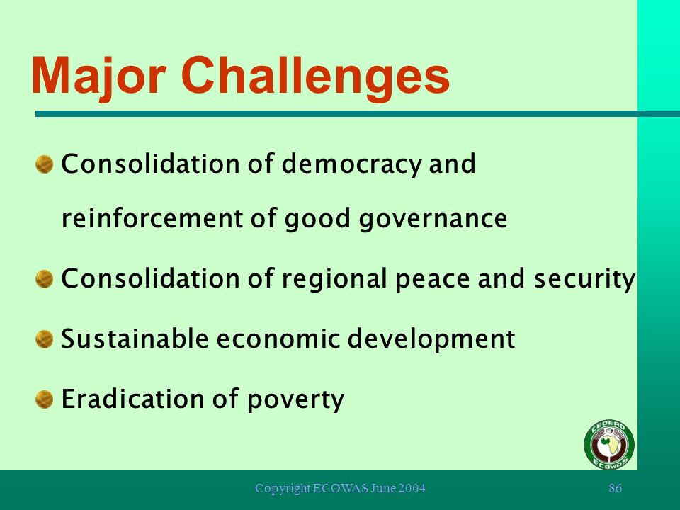Copyright ECOWAS June 200485 Major Challenges