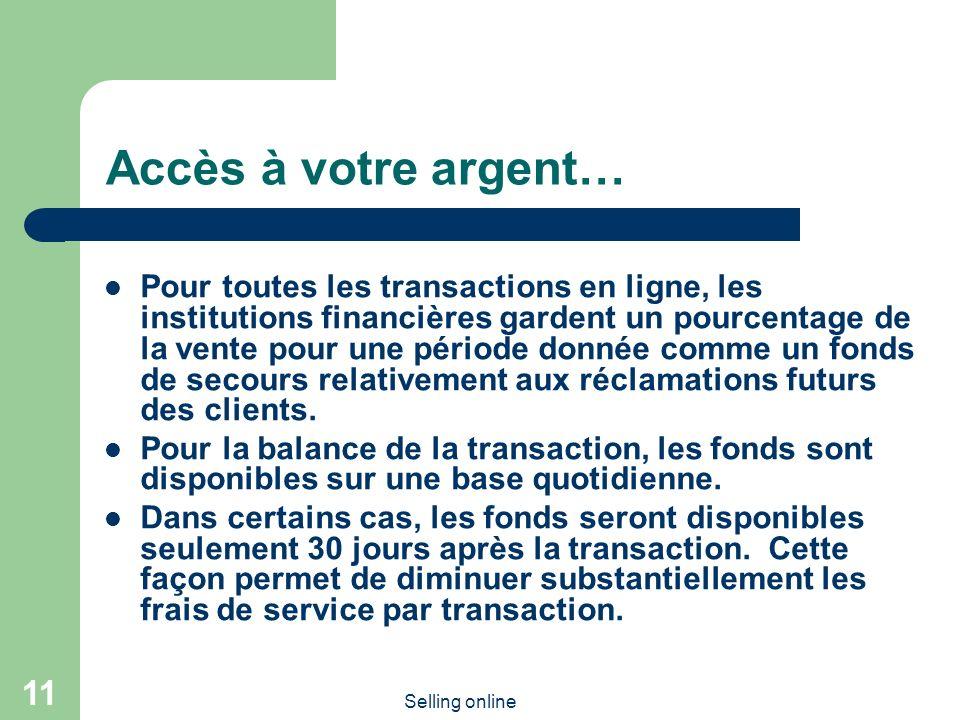 Selling online 11 Accès à votre argent… Pour toutes les transactions en ligne, les institutions financières gardent un pourcentage de la vente pour un