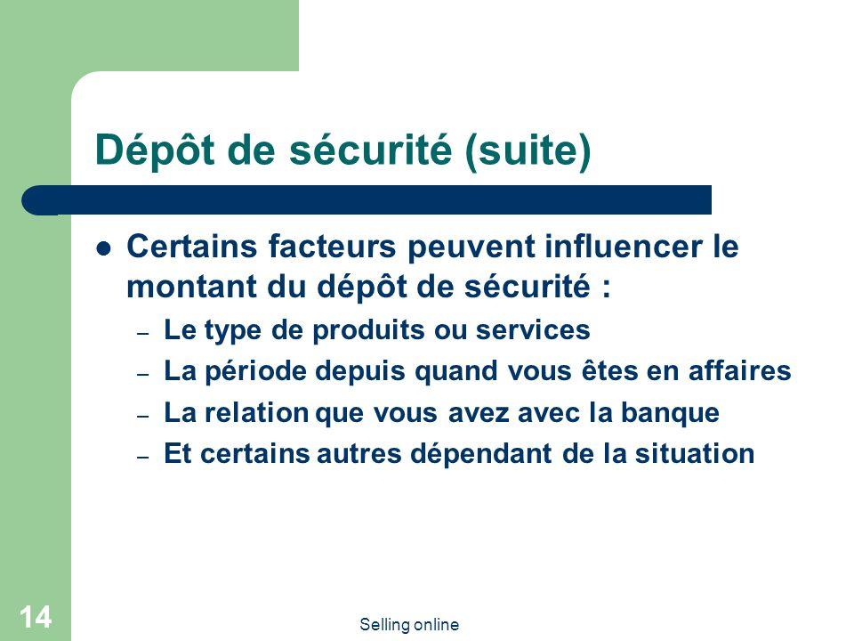 Selling online 14 Dépôt de sécurité (suite) Certains facteurs peuvent influencer le montant du dépôt de sécurité : – Le type de produits ou services –